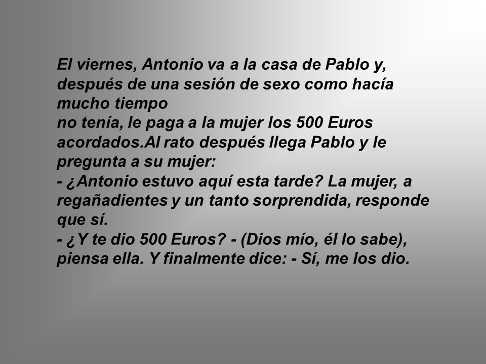 El viernes, Antonio va a la casa de Pablo y, después de una sesión de sexo como hacía mucho tiempo no tenía, le paga a la mujer los 500 Euros acordado