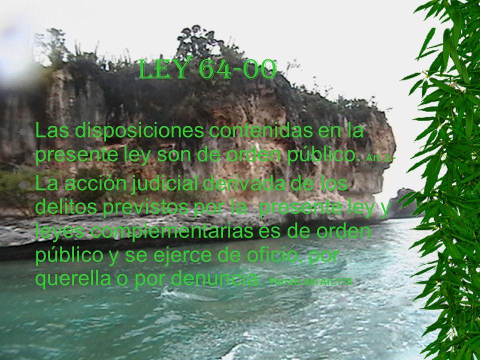 LEY 64-00 Las disposiciones contenidas en la presente ley son de orden público.