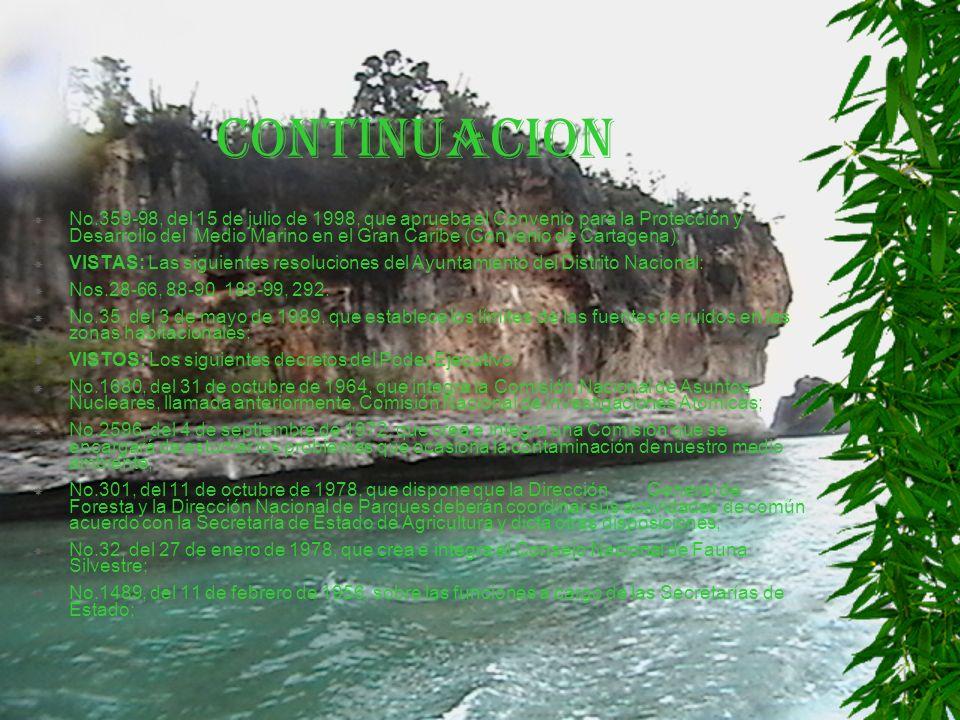 CONTINUACION No.359-98, del 15 de julio de 1998, que aprueba el Convenio para la Protección y Desarrollo del Medio Marino en el Gran Caribe (Convenio de Cartagena); VISTAS: Las siguientes resoluciones del Ayuntamiento del Distrito Nacional: Nos.28-66, 88-90, 188-99, 292.