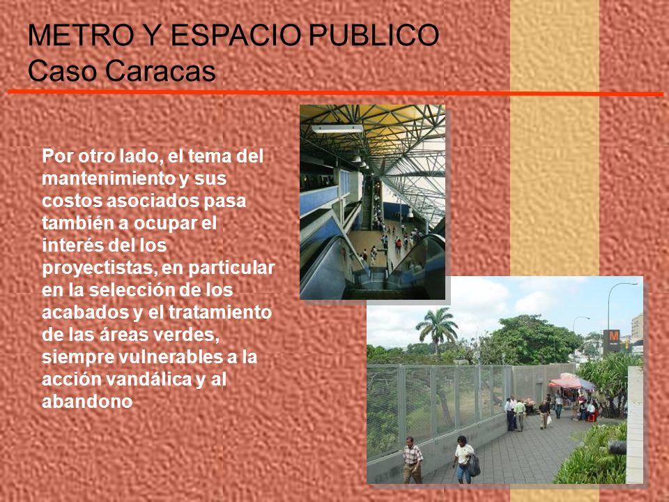 METRO Y ESPACIO PUBLICO Caso Caracas Por otro lado, el tema del mantenimiento y sus costos asociados pasa también a ocupar el interés del los proyecti