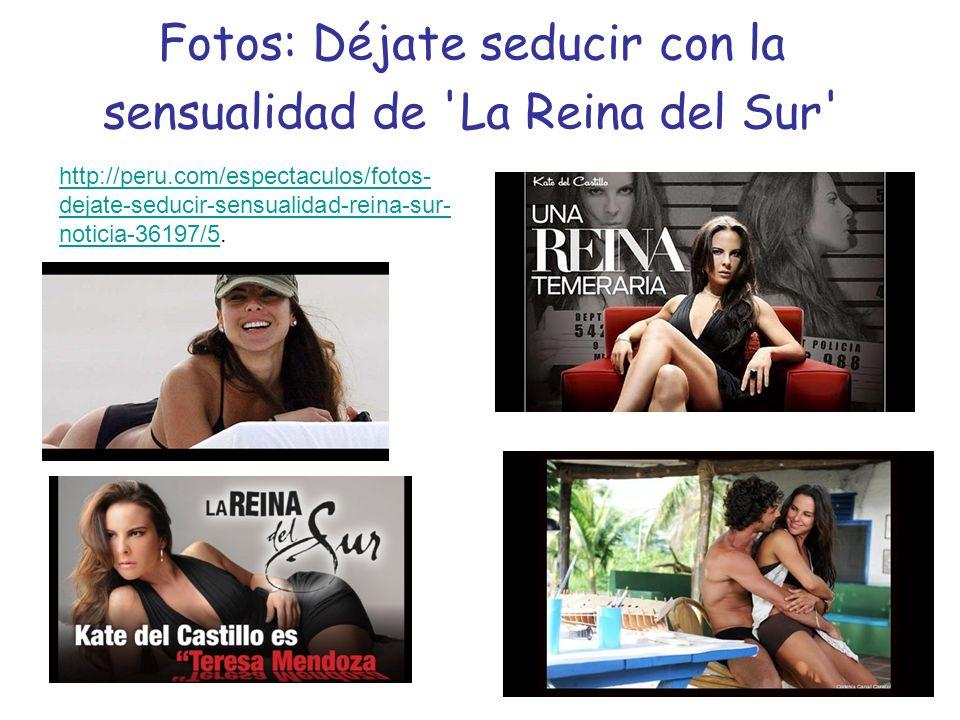 Fotos: Déjate seducir con la sensualidad de La Reina del Sur http://peru.com/espectaculos/fotos- dejate-seducir-sensualidad-reina-sur- noticia-36197/5http://peru.com/espectaculos/fotos- dejate-seducir-sensualidad-reina-sur- noticia-36197/5.