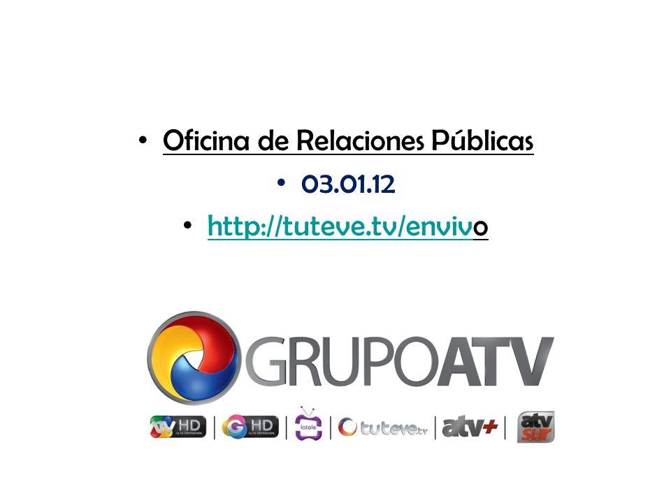 Oficina de Relaciones Públicas 03.01.12 http://tuteve.tv/envivo http://tuteve.tv/enviv