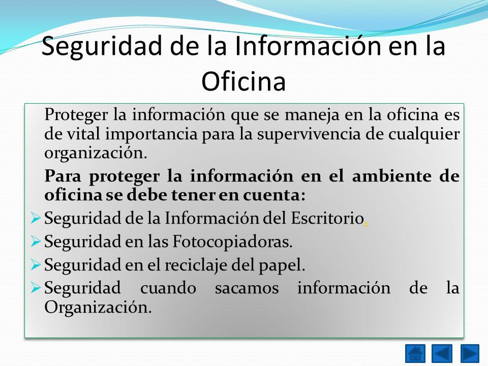 Seguridad de la Información en la Oficina Proteger la información que se maneja en la oficina es de vital importancia para la supervivencia de cualqui