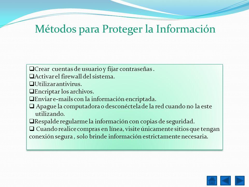 Métodos para Proteger la Información Crear cuentas de usuario y fijar contraseñas. Activar el firewall del sistema. Utilizar antivirus. Encriptar los