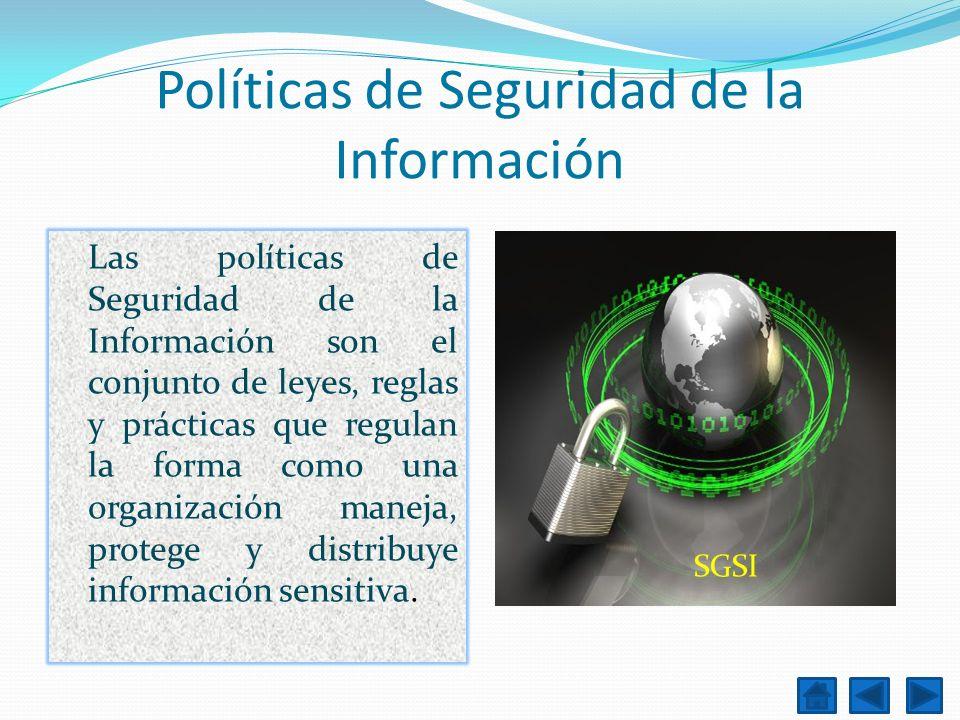 Políticas de Seguridad de la Información Las políticas de Seguridad de la Información son el conjunto de leyes, reglas y prácticas que regulan la form