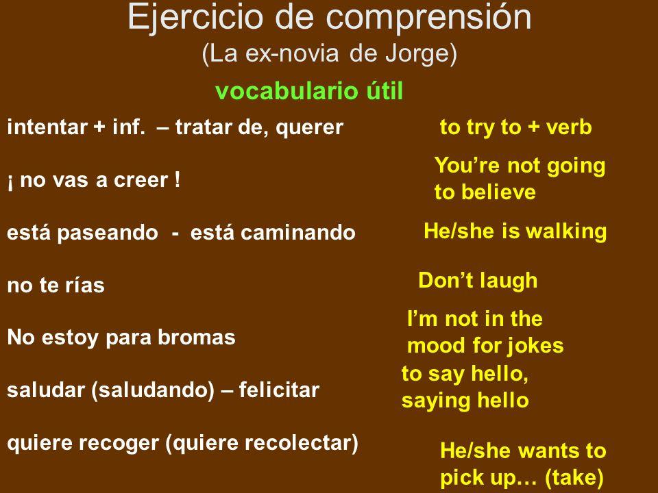 Ejercicio de comprensión (La ex-novia de Jorge) vocabulario útil intentar + inf.