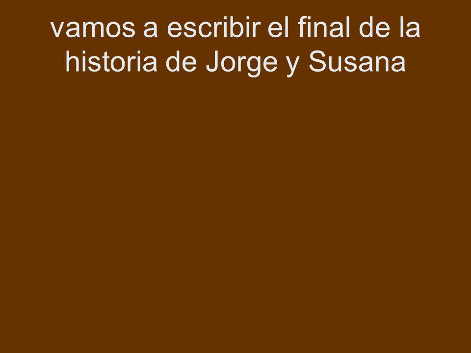 vamos a escribir el final de la historia de Jorge y Susana