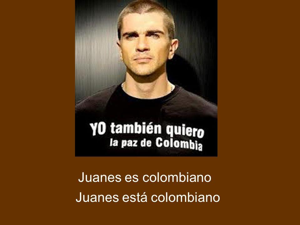 Juanes es colombiano Juanes está colombiano