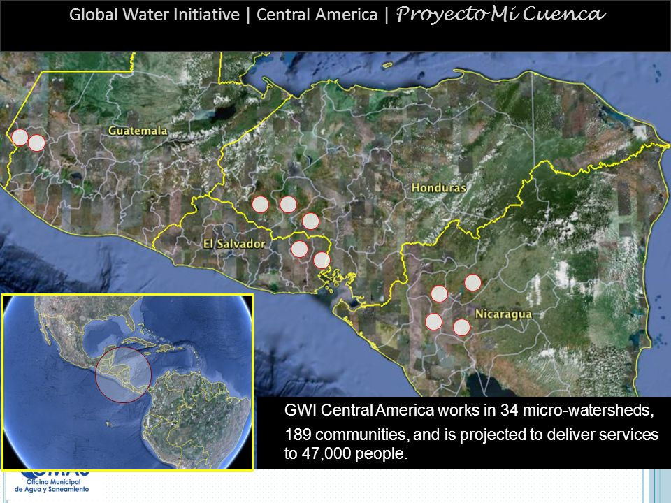 Global Water Initiative | Central America | Proyecto Mi Cuenca GWI Central America works in 34 micro-watersheds, 189 communities, and is projected to