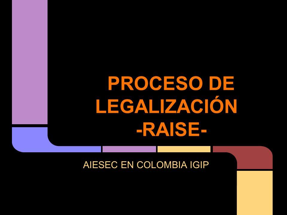 PROCESO DE LEGALIZACIÓN -RAISE- AIESEC EN COLOMBIA IGIP