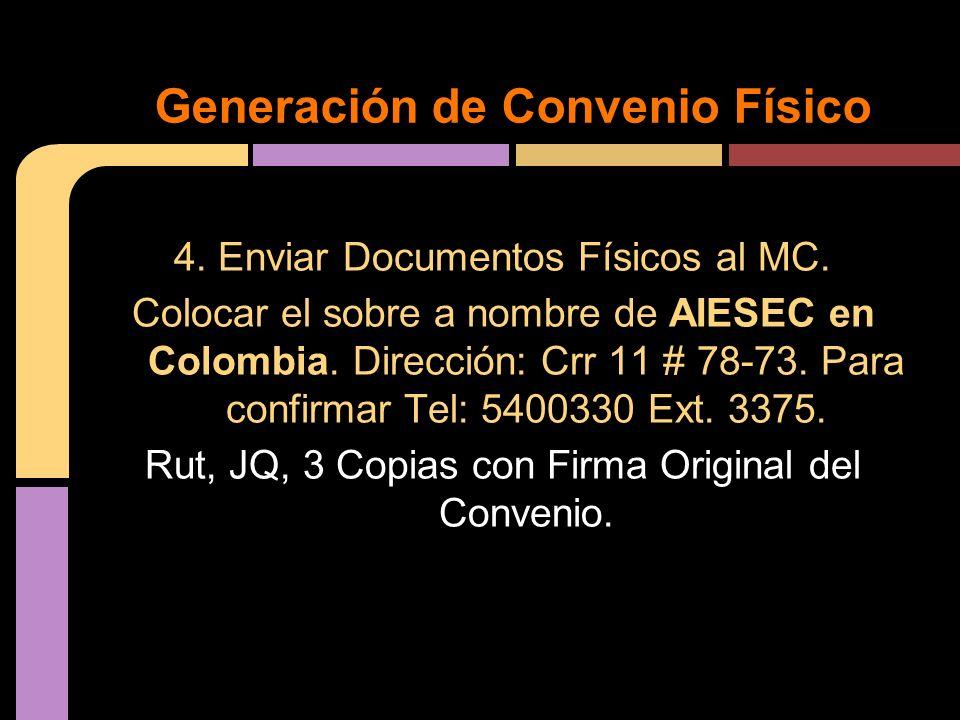 4. Enviar Documentos Físicos al MC. Colocar el sobre a nombre de AIESEC en Colombia. Dirección: Crr 11 # 78-73. Para confirmar Tel: 5400330 Ext. 3375.
