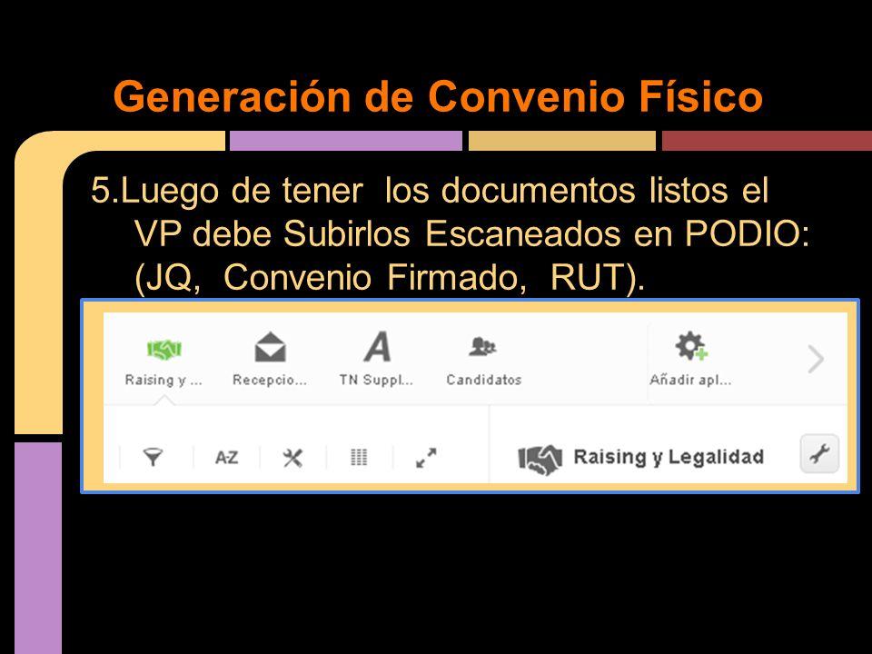 5.Luego de tener los documentos listos el VP debe Subirlos Escaneados en PODIO: (JQ, Convenio Firmado, RUT). Generación de Convenio Físico