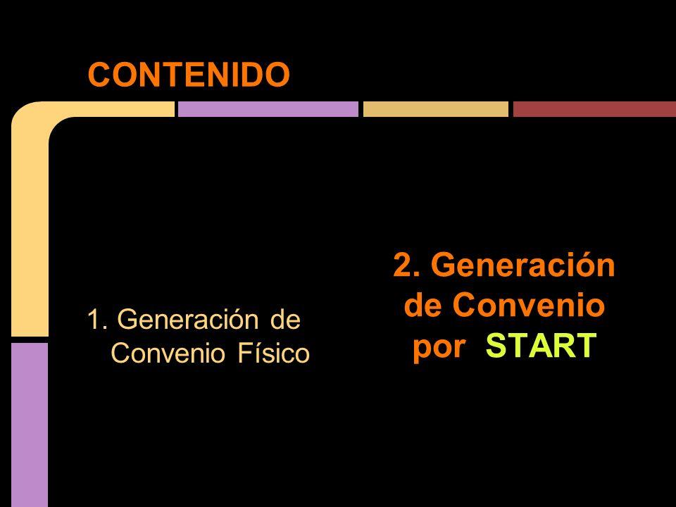 CONTENIDO Generación de Convenio Físico 1. Generación de Convenio Físico 2. Generación de Convenio por START