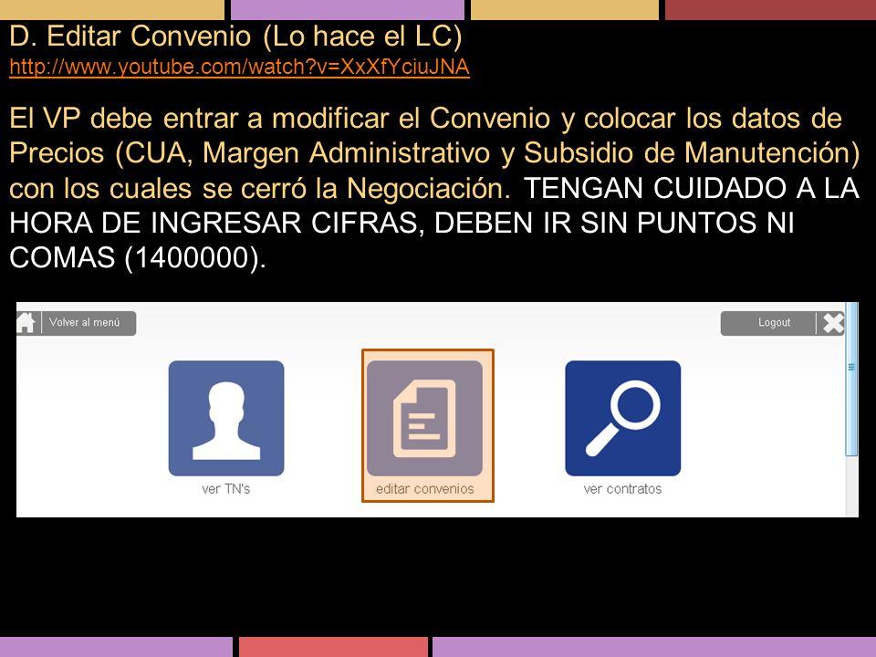 D. Editar Convenio (Lo hace el LC) http://www.youtube.com/watch?v=XxXfYciuJNA http://www.youtube.com/watch?v=XxXfYciuJNA El VP debe entrar a modificar