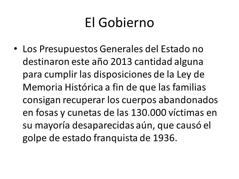 El Gobierno Los Presupuestos Generales del Estado no destinaron este año 2013 cantidad alguna para cumplir las disposiciones de la Ley de Memoria Hist