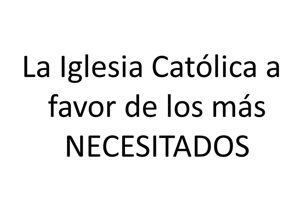 La Iglesia Católica a favor de los más NECESITADOS