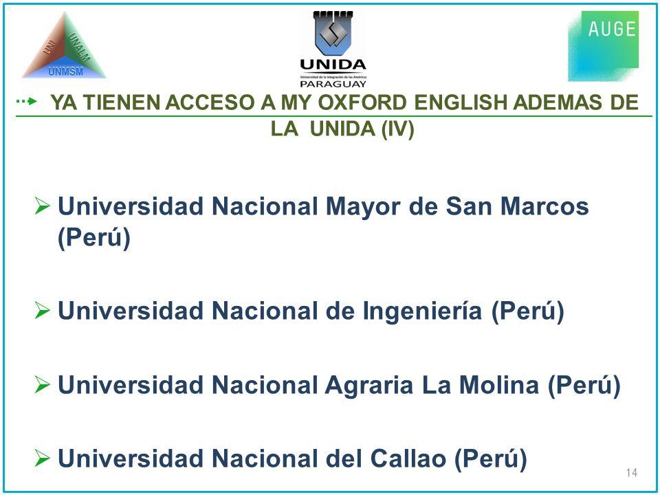 Universidad Nacional Mayor de San Marcos (Perú) Universidad Nacional de Ingeniería (Perú) Universidad Nacional Agraria La Molina (Perú) Universidad Nacional del Callao (Perú) 14 YA TIENEN ACCESO A MY OXFORD ENGLISH ADEMAS DE LA UNIDA (IV)