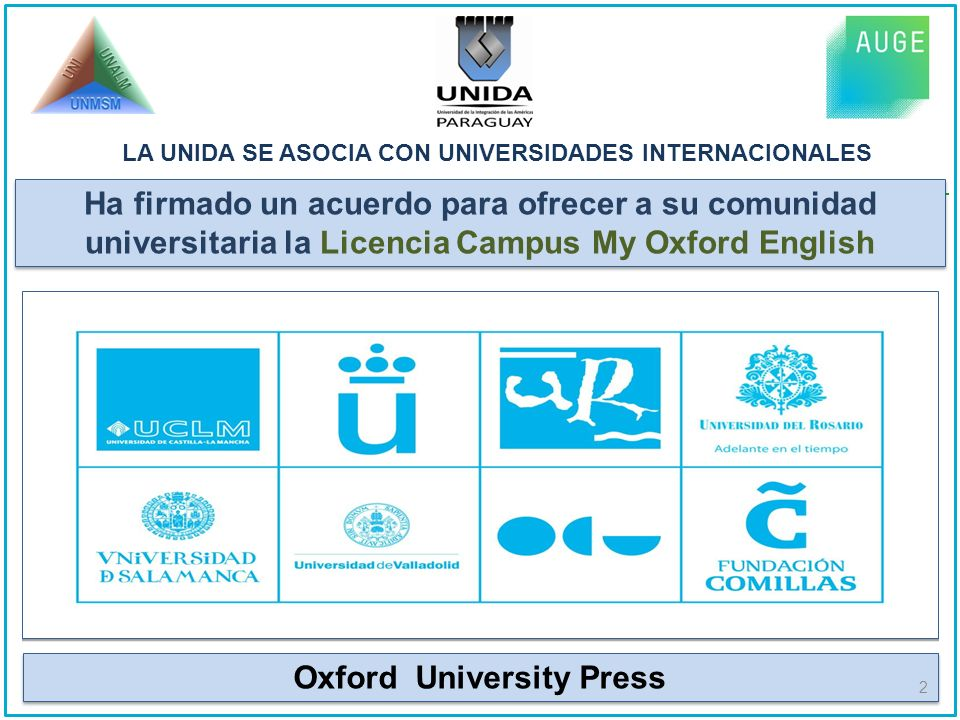 LA UNIDA SE ASOCIA CON UNIVERSIDADES INTERNACIONALES Ha firmado un acuerdo para ofrecer a su comunidad universitaria la Licencia Campus My Oxford English Oxford University Press 2