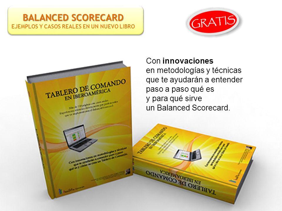 BALANCED SCORECARD EJEMPLOS Y CASOS REALES EN UN NUEVO LIBRO Con innovaciones en metodologías y técnicas que te ayudarán a entender paso a paso qué es y para qué sirve un Balanced Scorecard.