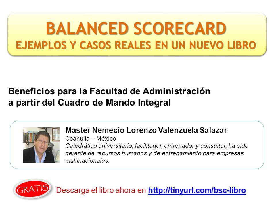 Beneficios para la Facultad de Administración a partir del Cuadro de Mando Integral Master Nemecio Lorenzo Valenzuela Salazar Coahuila – México Catedr