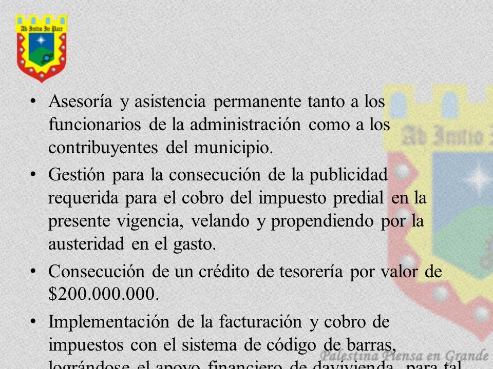 Asesoría y asistencia permanente tanto a los funcionarios de la administración como a los contribuyentes del municipio.