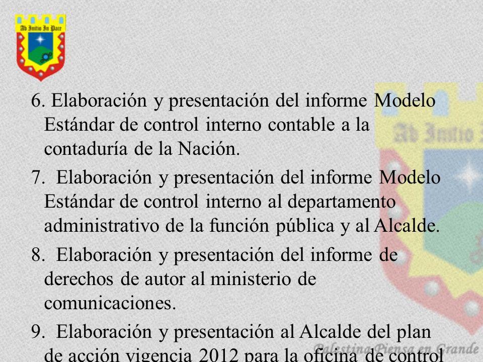 6. Elaboración y presentación del informe Modelo Estándar de control interno contable a la contaduría de la Nación. 7. Elaboración y presentación del