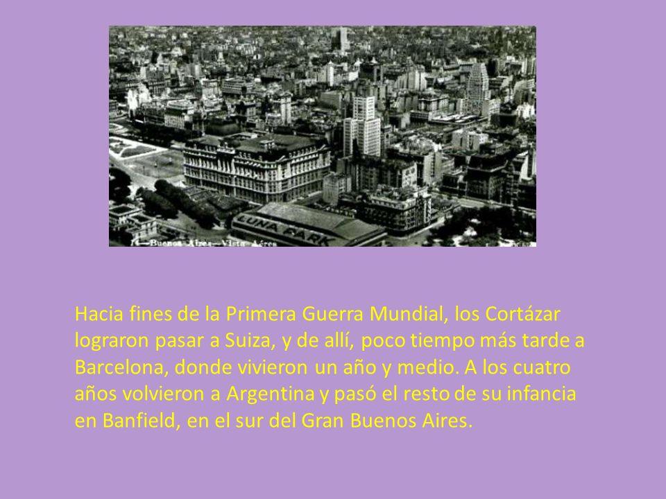 Hacia fines de la Primera Guerra Mundial, los Cortázar lograron pasar a Suiza, y de allí, poco tiempo más tarde a Barcelona, donde vivieron un año y m