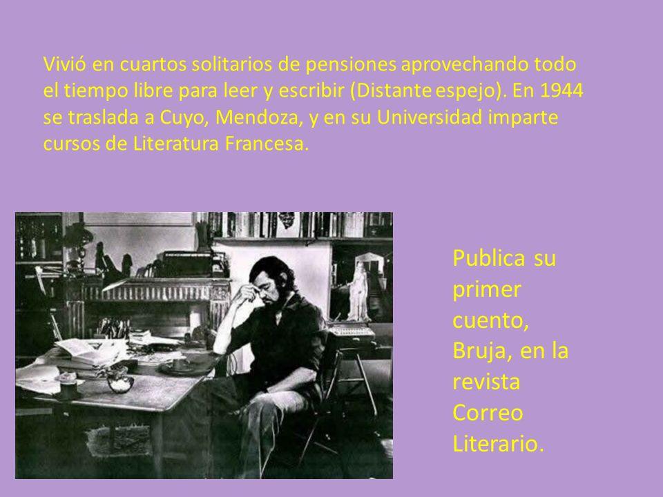 Vivió en cuartos solitarios de pensiones aprovechando todo el tiempo libre para leer y escribir (Distante espejo). En 1944 se traslada a Cuyo, Mendoza