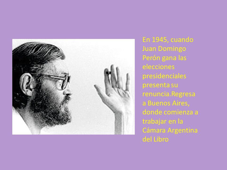 En 1945, cuando Juan Domingo Perón gana las elecciones presidenciales presenta su renuncia.Regresa a Buenos Aires, donde comienza a trabajar en la Cám