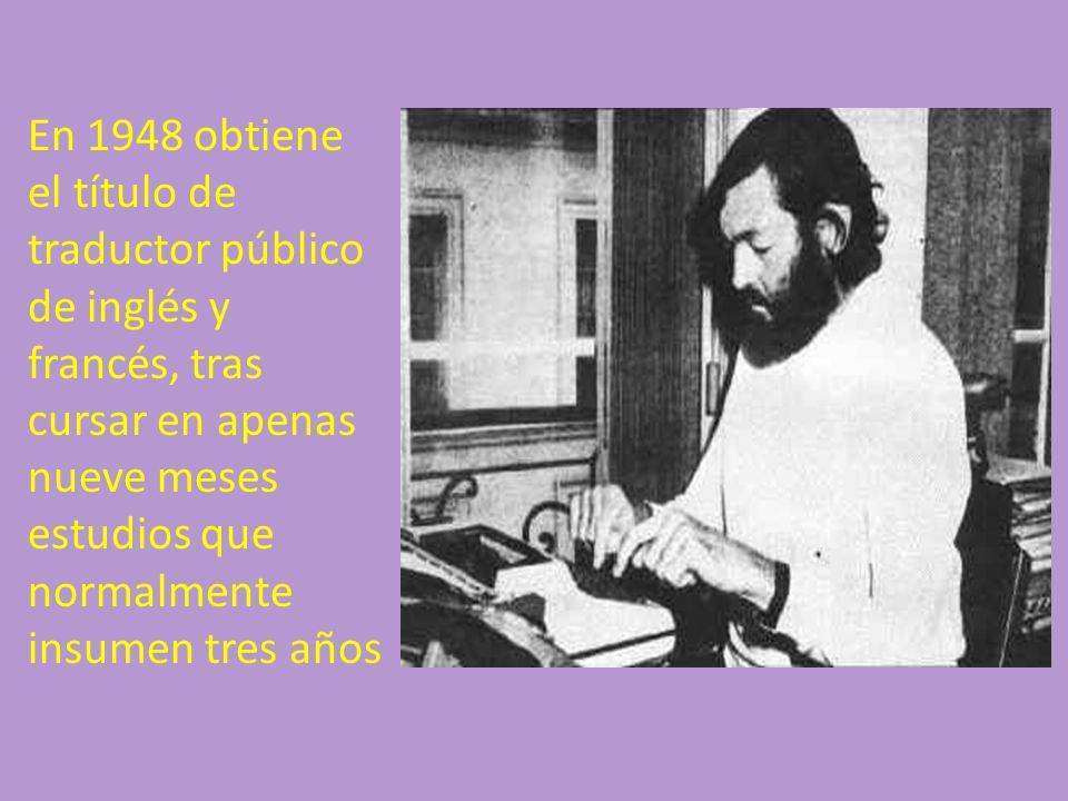 En 1948 obtiene el título de traductor público de inglés y francés, tras cursar en apenas nueve meses estudios que normalmente insumen tres años