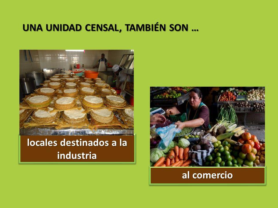 locales destinados a la industria al comercio UNA UNIDAD CENSAL, TAMBIÉN SON …