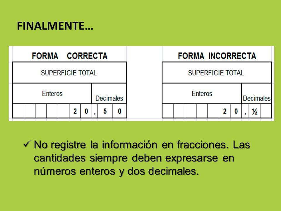 No registre la información en fracciones. Las cantidades siempre deben expresarse en números enteros y dos decimales. No registre la información en fr