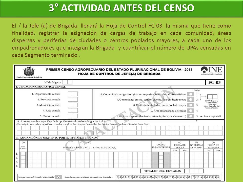 3° ACTIVIDAD ANTES DEL CENSO El / la Jefe (a) de Brigada, llenará la Hoja de Control FC-03, la misma que tiene como finalidad, registrar la asignación