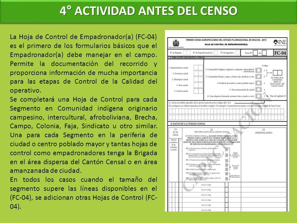 4° ACTIVIDAD ANTES DEL CENSO La Hoja de Control de Empadronador(a) (FC-04) es el primero de los formularios básicos que el Empadronador(a) debe manejar en el campo.