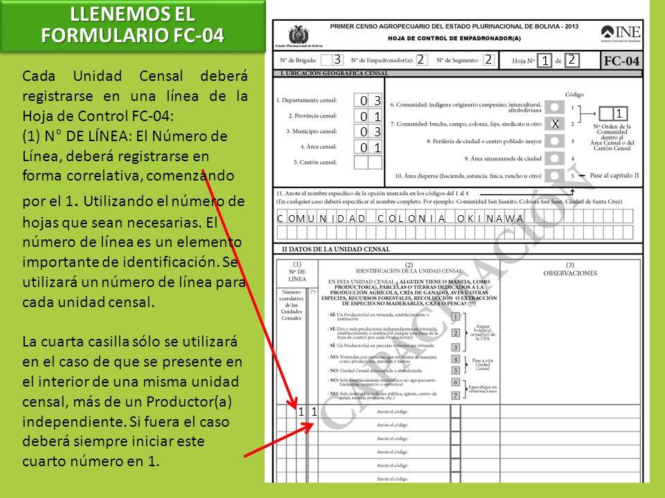 322 1 2 Cada Unidad Censal deberá registrarse en una línea de la Hoja de Control FC-04: (1) N° DE LÍNEA: El Número de Línea, deberá registrarse en for