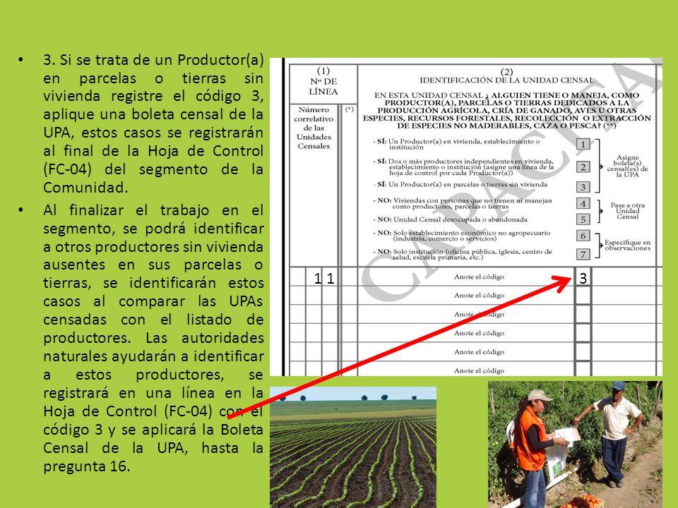 3. Si se trata de un Productor(a) en parcelas o tierras sin vivienda registre el código 3, aplique una boleta censal de la UPA, estos casos se registr