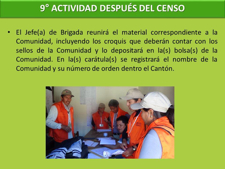 9° ACTIVIDAD DESPUÉS DEL CENSO El Jefe(a) de Brigada reunirá el material correspondiente a la Comunidad, incluyendo los croquis que deberán contar con