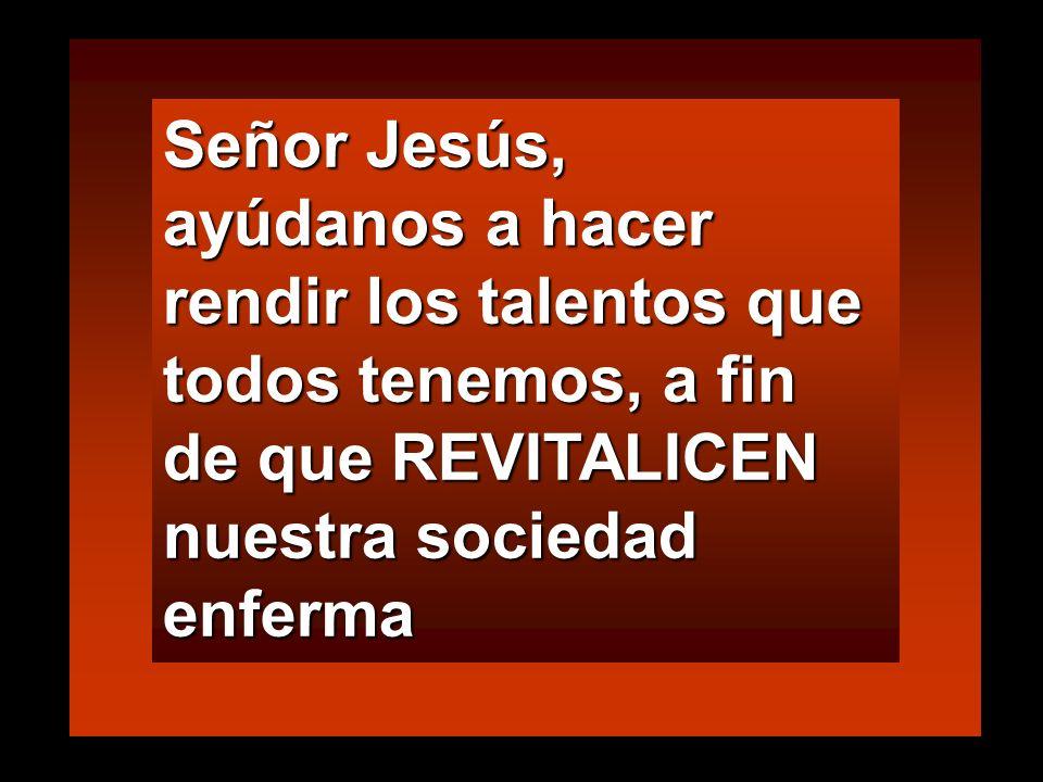 Los que multiplican los talentos de servicio altruista, renuevan el mundo Son mis siervos fieles