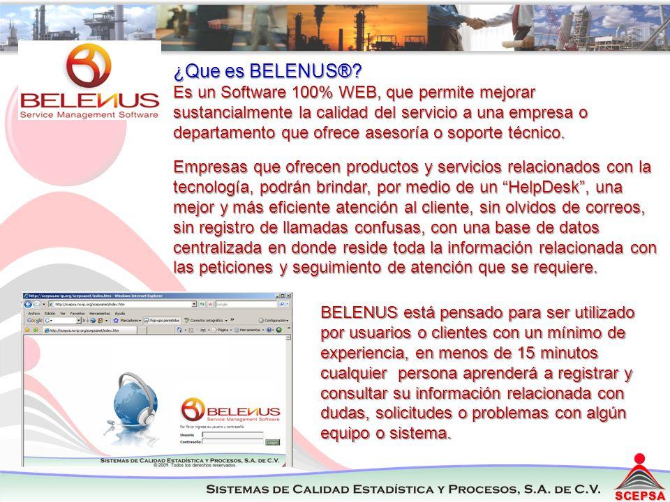SCEPSA ¿Que es BELENUS®? Es un Software 100% WEB, que permite mejorar sustancialmente la calidad del servicio a una empresa o departamento que ofrece