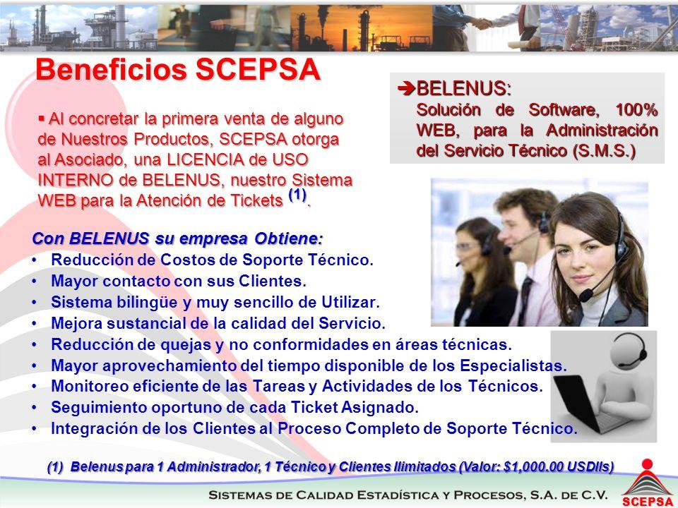 SCEPSA BELENUS: BELENUS: Solución de Software, 100% WEB, para la Administración del Servicio Técnico (S.M.S.) Beneficios SCEPSA Al concretar la primera venta de alguno de Nuestros Productos, SCEPSA otorga al Asociado, una LICENCIA de USO INTERNO de BELENUS, nuestro Sistema WEB para la Atención de Tickets (1).
