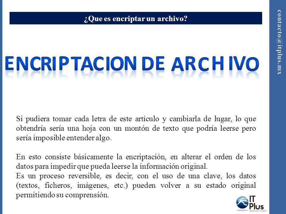 ¿Que es encriptar un archivo? Si pudiera tomar cada letra de este artículo y cambiarla de lugar, lo que obtendría sería una hoja con un montón de text