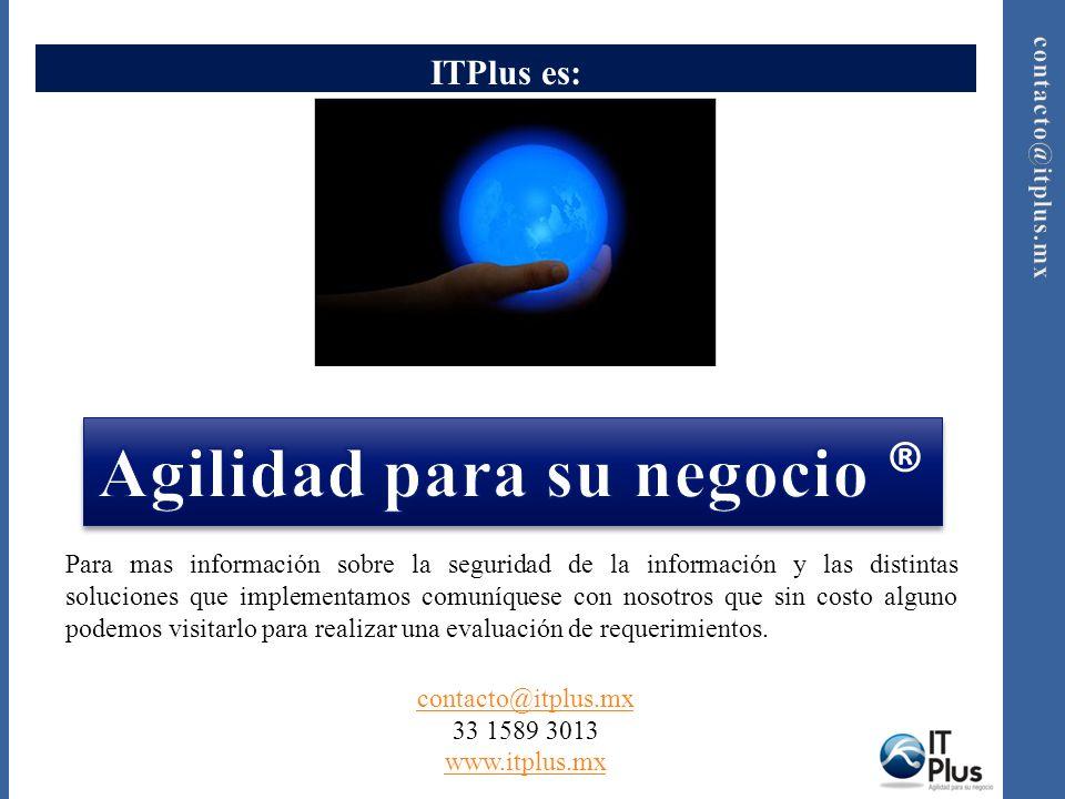 ITPlus es: Para mas información sobre la seguridad de la información y las distintas soluciones que implementamos comuníquese con nosotros que sin cos