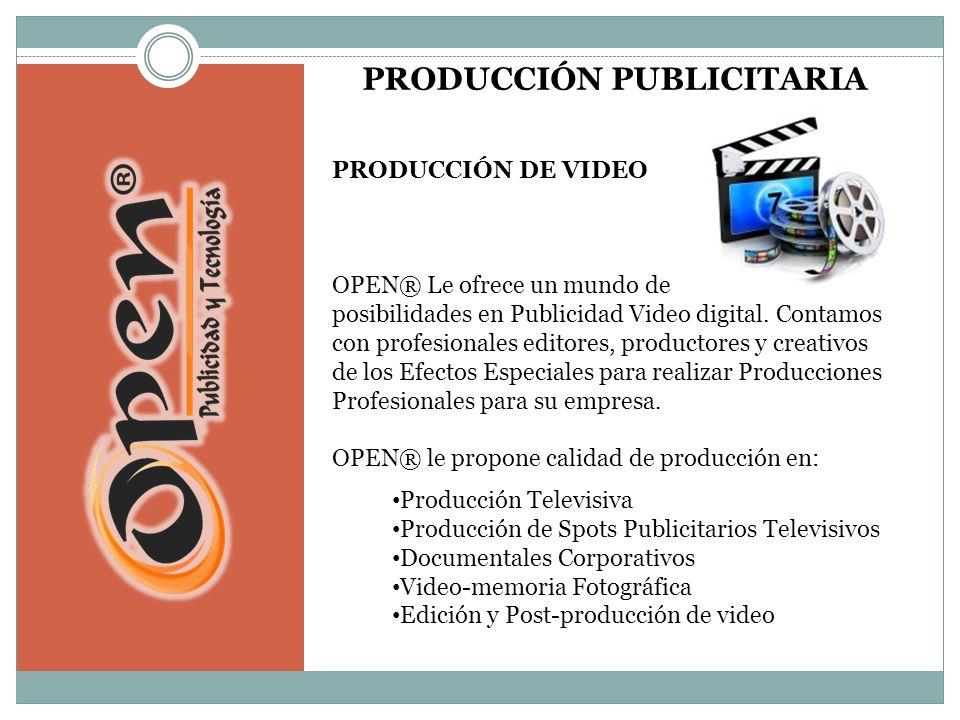 PRODUCCIÓN PUBLICITARIA PRODUCCIÓN DE VIDEO OPEN® Le ofrece un mundo de posibilidades en Publicidad Video digital.