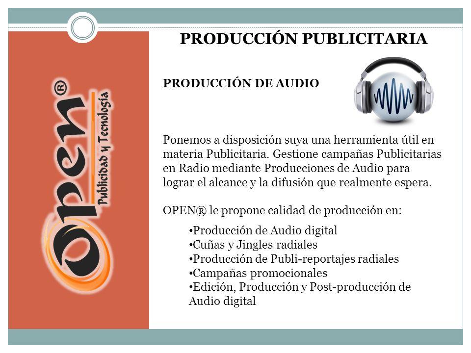 PRODUCCIÓN PUBLICITARIA PRODUCCIÓN DE AUDIO Ponemos a disposición suya una herramienta útil en materia Publicitaria.