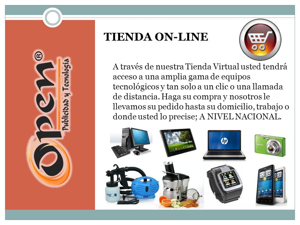 TIENDA ON-LINE A través de nuestra Tienda Virtual usted tendrá acceso a una amplia gama de equipos tecnológicos y tan solo a un clic o una llamada de distancia.
