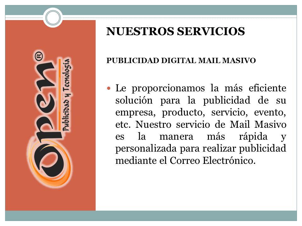 NUESTROS SERVICIOS PUBLICIDAD DIGITAL MAIL MASIVO Le proporcionamos la más eficiente solución para la publicidad de su empresa, producto, servicio, evento, etc.