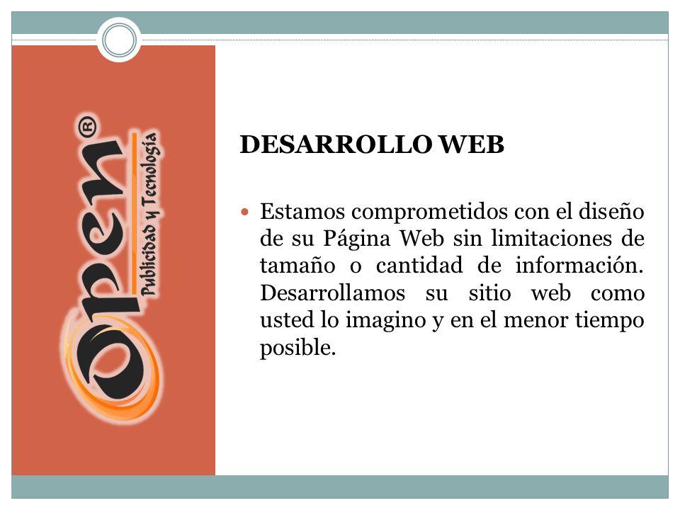 DESARROLLO WEB Estamos comprometidos con el diseño de su Página Web sin limitaciones de tamaño o cantidad de información.