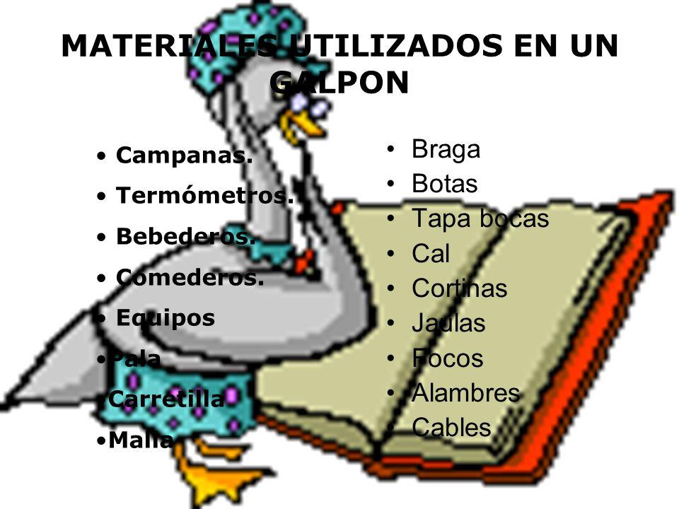 MATERIALES UTILIZADOS EN UN GALPON Braga Botas Tapa bocas Cal Cortinas Jaulas Focos Alambres Cables Campanas. Termómetros. Bebederos. Comederos. Equip