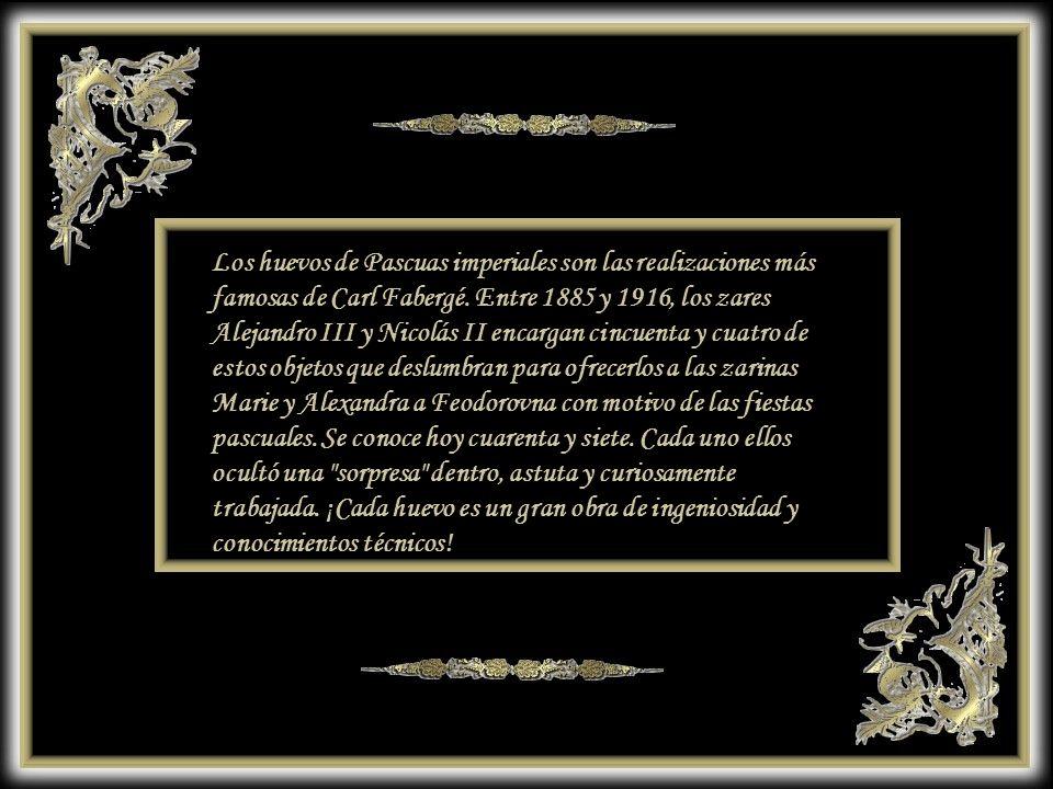 Los huevos de Pascuas imperiales son las realizaciones más famosas de Carl Fabergé.