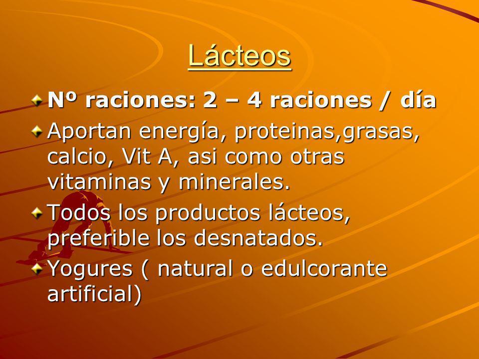 Lácteos Nº raciones: 2 – 4 raciones / día Aportan energía, proteinas,grasas, calcio, Vit A, asi como otras vitaminas y minerales. Todos los productos